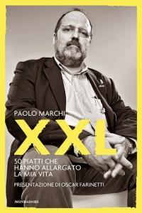 """PAOLO MARCHI  """"XXL –50 PIATTI CHE HANNO ALLARGATO LA MIA VITA"""""""